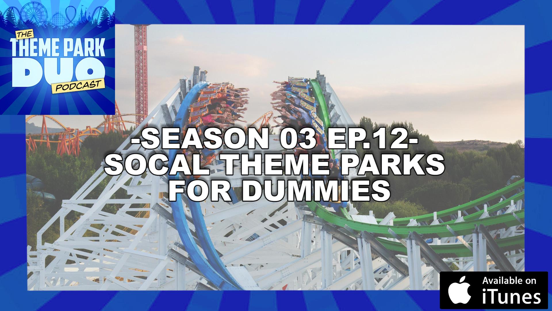 The Theme Park Duo Podcast: SEASON 03 EPISODE 12 – SOCAL THEME PARKS